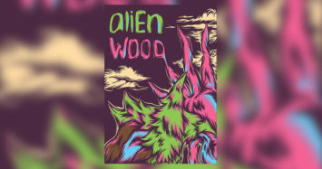 Enter the Alien Wood…
