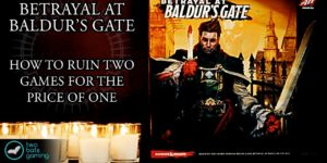 Betrayal At Baldur's Gate: How To Ruin Two Games For The Price Of One