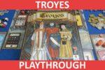 Troyes Playthrough