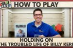 Holding On: The Troubled Life Of Billy Kerr – How To Play