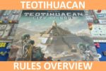 Teotihuacan – Rules Overview