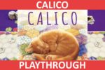 Calico Playthrough