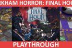 Arkham Horror: Final Hour Playthrough