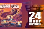 Terror Below – 24 Hour Marathon 2019