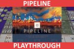 Pipeline Playthrough