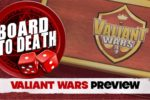 Valiant Wars Board to Death Preview