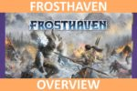 Frosthaven Overview