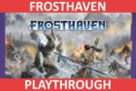 Frosthaven Playthrough