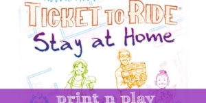 Ticket to Ride: Stay at Home – Print n Play