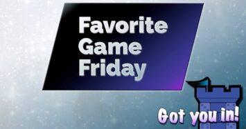 Favorite Game Friday Got you in!