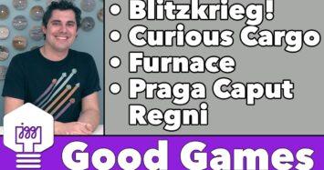 Good Games – Praga Caput Regni, Furnace, Curious Cargo, & Blitzkrieg!