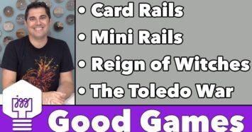 Good Games – Card Rails, Mini Rails, Reign of Witches, & Toledo War